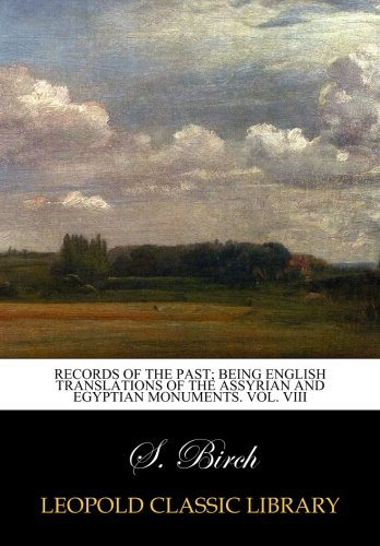 Records of the past; being English translations of the Assyrian and Egyptian monuments. Vol. VIII