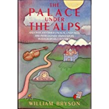 The Palace Under the Alps and Over 200 Other Unusual, Unspoiled, and Infrequently Visited Spots in 16 European Countries by William (Bill) Bryson (1985-01-01)