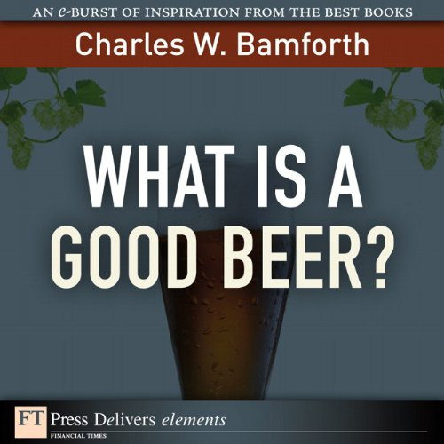 What Is a Good Beer?: Wha Is a Good Beer? ePub_1 (FT Press Delivers Elements) (English Edition) par  Charles W. Bamforth