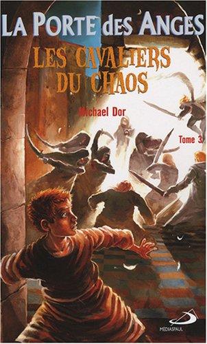 La Porte des Anges, Tome 3 : Les cavaliers du chaos par Michael Dor