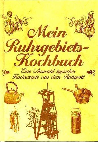 Mein Ruhrgebiets-Kochbuch - Eine Auswahl typischer Kochrezepte aus dem Ruhrpott [Illustrierte...