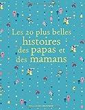 Les 20 plus belles histoires des papas et des mamans