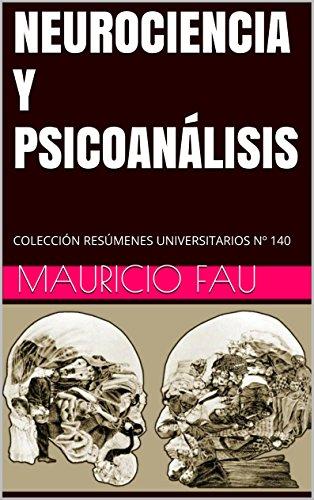 NEUROCIENCIA Y PSICOANÁLISIS: COLECCIÓN RESÚMENES UNIVERSITARIOS Nº 140