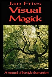 Visual Magick: A Manual of Freestyle Shamanism by Jan Fries (2007-01-05)