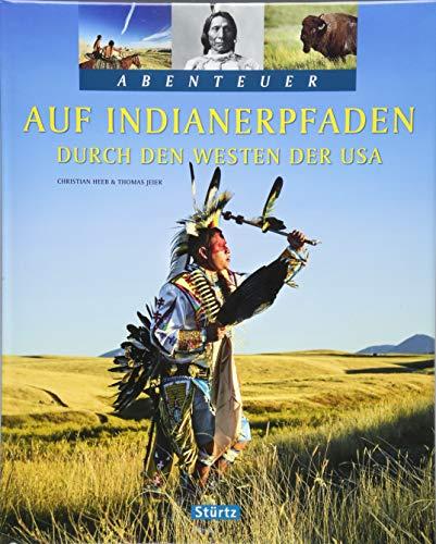 Auf Indianerpfaden durch den Westen der USA: Ein Abenteuer-Bildband mit über 210 Bildern auf 128 Seiten - STÜRTZ Verlag
