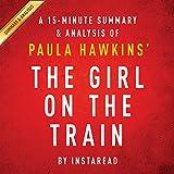 The Girl on the Train: A Novel by Paula Hawkins: A 15-minute Summary & Analysis