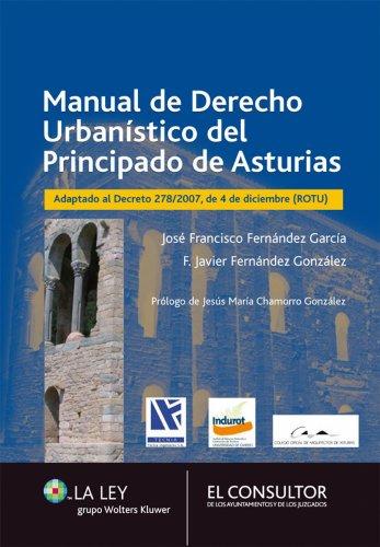 Manual de Derecho Urbanístico del Principado de Asturias: Adaptado al Decreto 278/2007, de 4 de diciembre (ROTU)