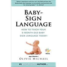 BABY SIGN LANGUAGE BOOK.: How To Teach Your 6 Month Old Baby Sign Language TODAY! (English Edition)