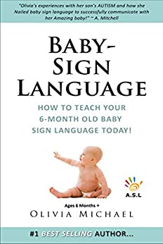 BABY SIGN LANGUAGE BOOK.: How To Teach Your 6 Month Old Baby Sign Language TODAY! (English Edition) von [Michael, Olivia]