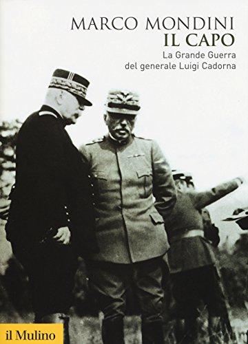 Il capo. La grande guerra del generale Luigi Cadorna