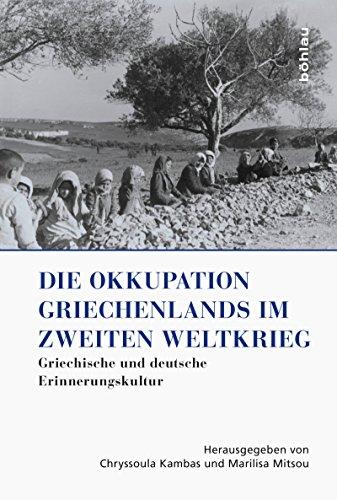 Die Okkupation Griechenlands im Zweiten Weltkrieg: Griechische und deutsche Erinnerungskultur (Griechenland in Europa)