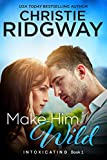 Make Him Wild (Intoxicating Book 1) by Christie Ridgway
