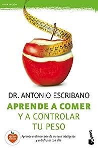 Aprende a comer y a controlar tu peso par  Dr. Antonio Escribano