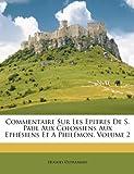 commentaire sur les epitres de s paul aux colossiens aux ephesiens et a philemon volume 2
