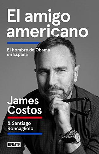 El amigo americano: El hombre de Obama en España (Biografías) por James Costos