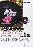 Massaggio sonoro con gli oli essenziali. Ediz. illustrata. Con CD Audio