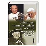 Johannes, nimm dich nicht so wichtig: Die schönsten Anekdoten der Päpste - Robert Rothmann, Bernhard Hülsebusch
