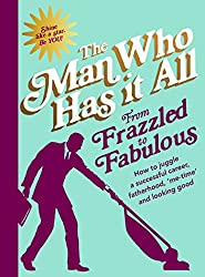 From Frazzled to Fabulous: How to Juggle a Successful Career, Fatherhood, 'Me-Time' and Looking Good