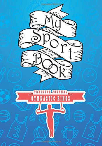 My sport book - Gymnastic rings training journal: 200 cream pages with 7