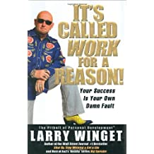 It's Called Work for a Reason!: Your Success Is Your Own Damn Fault by Larry Winget (2006-12-28)