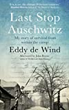 Last Stop Auschwitz: My story of survival from within the camp - Eddy de Wind