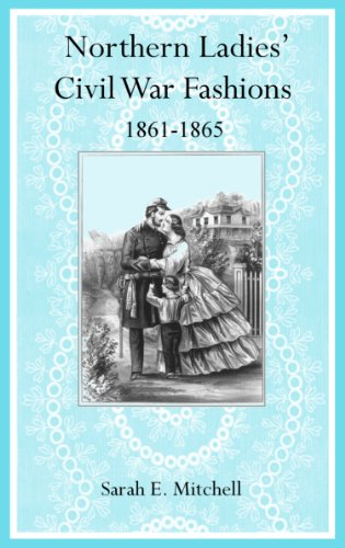 Kostüm Bürgerkrieg - Northern Ladies' Civil War Fashions 1861-1865 (English Edition)