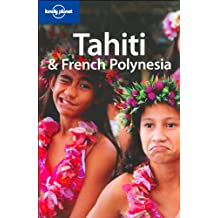Tahiti and French Polynesia: Your ticket to paradise (Lonely Planet Tahiti & French Polynesia)