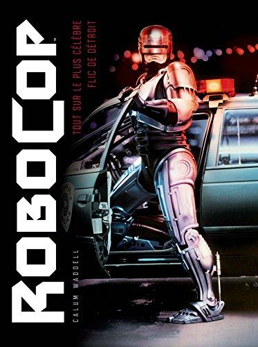 Robocop : Genèse.Coulisses.Mutations par Calum Waddell