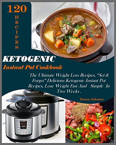 """Ketogenic Instant Pot Cookbook: The Ultimate Weight Loss Recipes, 120 """"Set & Forget"""" Delicious Ketogenic Instant Pot Recipes, Lose Weight Fast and Simple In Two Weeks (English Edition)"""