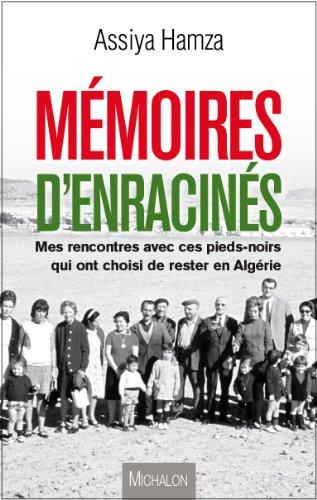 Mémoires d'enracinés: Mes rencontres avec ces pieds noirs  qui ont choisis de rester en Algérie (DOCUMENT) par Assiya Hamza