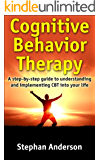 Cognitive Behavior Therapy: A step-by-step guide to understanding and implementing CBT into your life