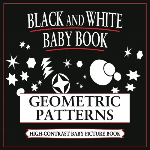 Black and White Baby Book: Geometric Patterns: High-Contrast, Black & White Baby Books: Volume 2