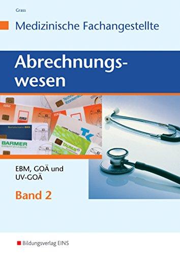 Abrechnungswesen für die Medizinische Fachangestellte: Band 2: EBM, GOÄ und UV-GOÄ: Schülerband (Arten Von Goa)
