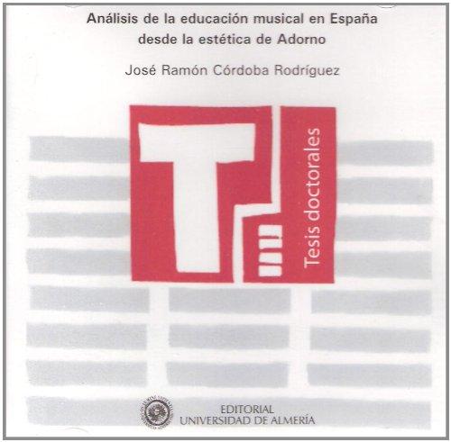Descargar Libro Análisis de la educación musical en España desde la estética de Adorno (Tesis Doctorales (Edición Electrónica)) de José Ramón Córdoba Rodríguez