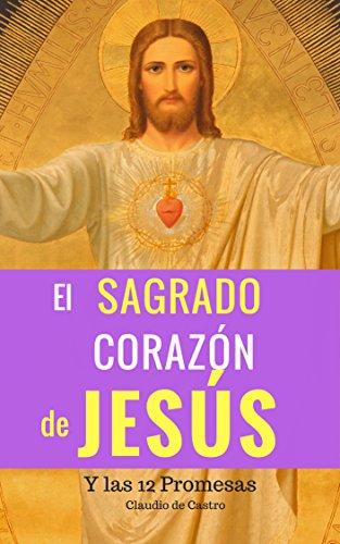 El Sagrado Corazón de Jesús: 12 Promesas que Cambiarán tu vida por Claudio de Castro