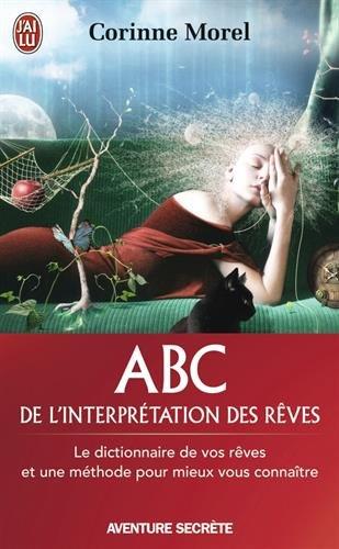 ABC de l'interprétation des rêves : Le dictionnaire de vos rêves et une méthode pour mieux vous connaître par Corinne Morel