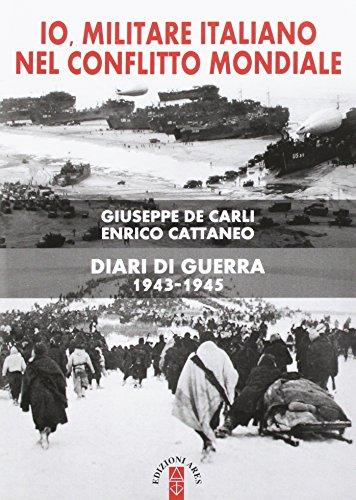 Io, militare italiano nel conflitto mondiale. Diari di guerra 1943-1945 (Sagitta) por Enrico Cattaneo