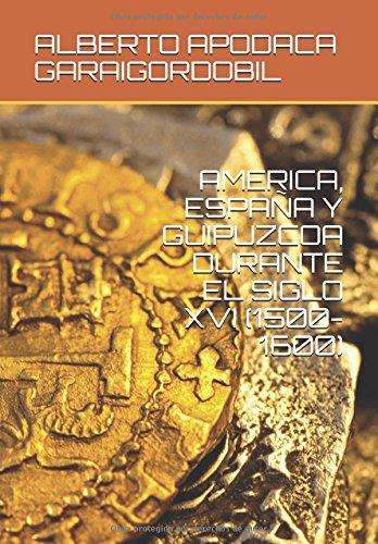 Descargar Libro AMERICA, ESPAÑA Y GUIPUZCOA DURANTE EL SIGLO XVI (1500-1600) de ALBERTO APODACA GARAIGORDOBIL