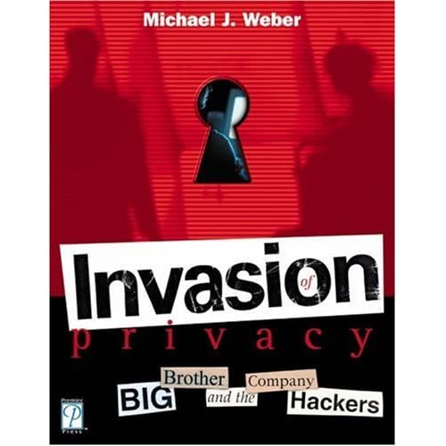 Invasion of Privacy! Big Brother and the Company Hackers by Michael Weber (2003-11-11)