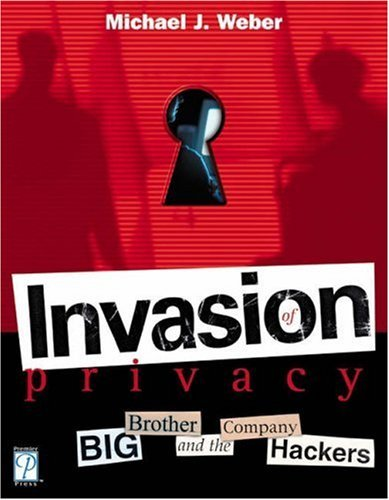 Invasion of Privacy! Big Brother and the Company Hackers by Michael Weber (2003-11-11) par Michael Weber