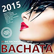 Bachata 2015 (30 Big Bachata Hits) [Explicit]