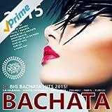 Bachata 2015 (30 Big Bachata Hits) [Explicit]