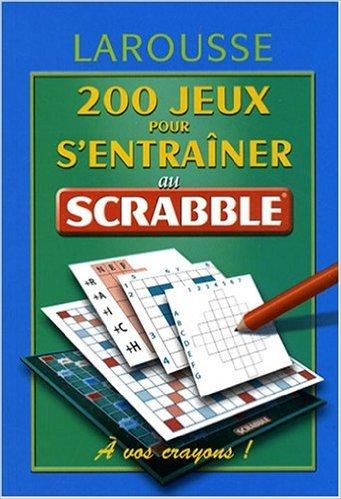 200 jeux pour s'entraîner au scrabble de Nicolas Aubert,Etienne Budry,Pierre Calendini ( 18 juin 2008 )