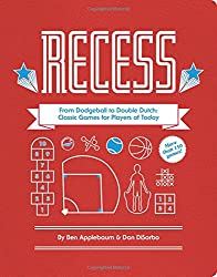 Recess: From Dodgeball to Double Dutch: Classic Games for Players of Today