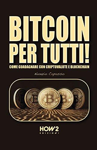 BITCOIN PER TUTTI!: Come Guadagnare con Criptovalute e Blockchain