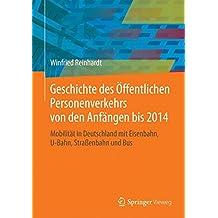 Geschichte des Öffentlichen Personenverkehrs von den Anfängen bis 2014: Mobilität in Deutschland mit Eisenbahn, U-Bahn, Straßenbahn und Bus