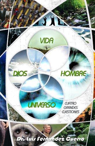 Dios, Vida, Hombre, Universo. Cuatro grandes cuestiones (Spanish Edition)