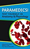 Paramedics! Test yourself in Anatomy and Physiology by Katherine Rogers (2011-10-01)