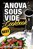 Anova Sous Vide Cookbook: Best Complete Effortless Meals and Perfectly Cooked Recipes Crafting at Home through a Modern Technique with Restaurant-Quality ... Sous Vide Cooking Book 1) (English Edition)