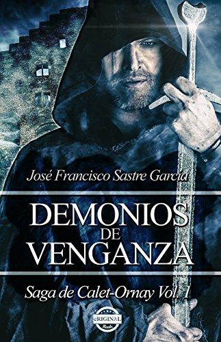 Demonios de Venganza: Saga de Calet-Ornay vol. 1 por Jose Francisco Sastre Garcia